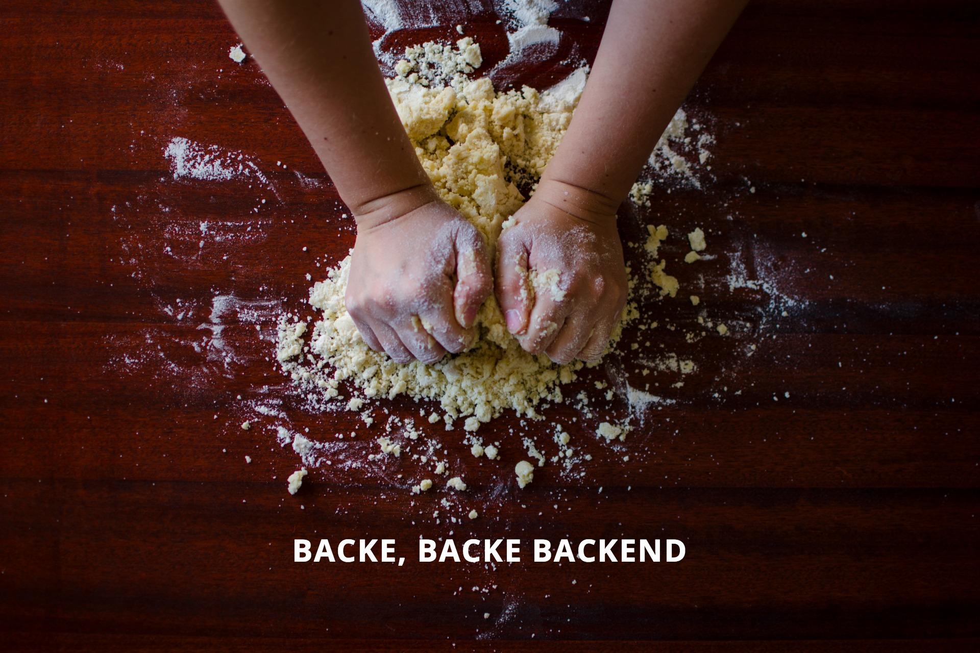 Backe, backe Backend